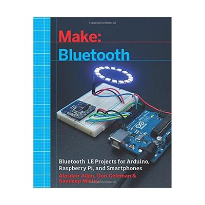 Make: Bluetooth (Alasdair Allan, Don Coleman, Sandeep Mistry), Paperback